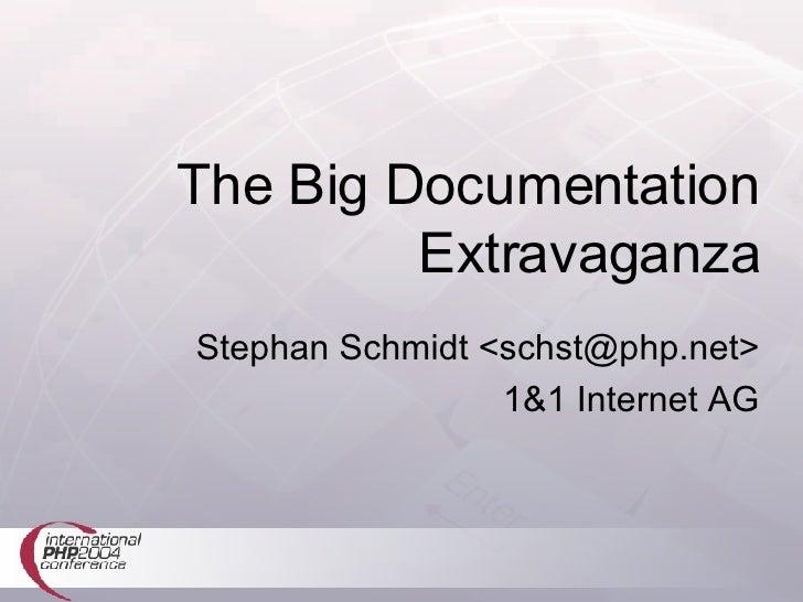 The Big Documentation Extravaganza Stephan Schmidt <schst@php.net> 1&1 Internet AG