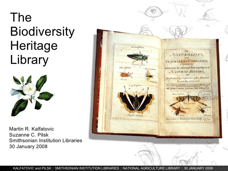 The Biodiversity Heritage Library  Martin R. Kalfatovic Suzanne C. Pilsk Smithsonian Institution Libraries 30 January 2008