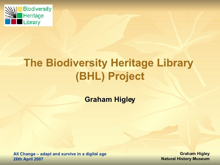 The Biodiversity Heritage Library  (BHL) Project Graham Higley