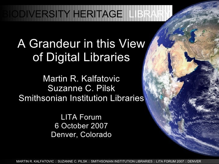 <ul><ul><li>A Grandeur in this View of Digital Libraries </li></ul></ul><ul><ul><li>Martin R. Kalfatovic </li></ul></ul><u...