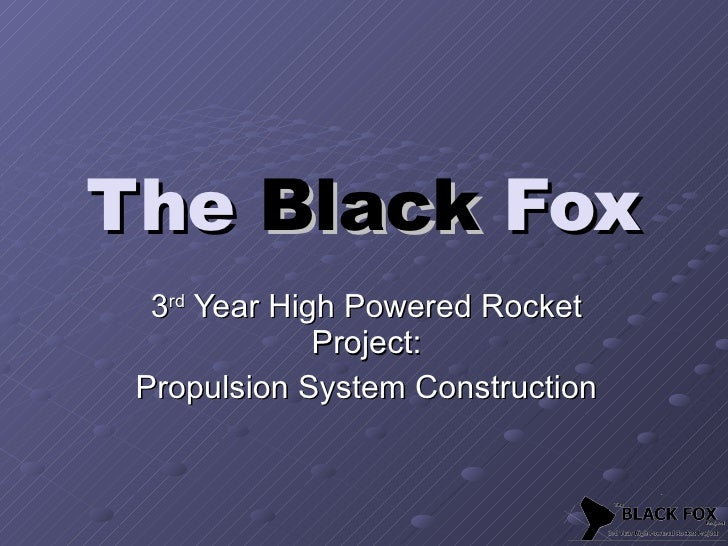 The  Black  Fox 3 rd  Year High Powered Rocket Project: Propulsion System Construction