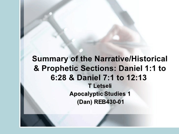 Summary of the Narrative/Historical & Prophetic Sections: Daniel 1:1 to 6:28 & Daniel 7:1 to 12:13   T Letseli Apocalyptic...