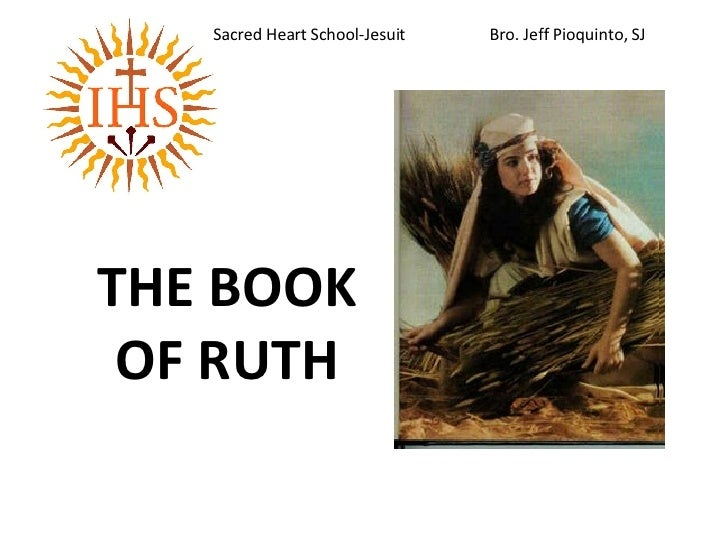 THE BOOK OF RUTH Sacred Heart School-Jesuit  Bro. Jeff Pioquinto, SJ