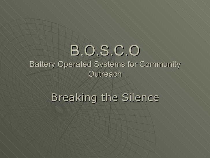 B.O.S.C.O Battery Operated Systems for Community Outreach Breaking the Silence