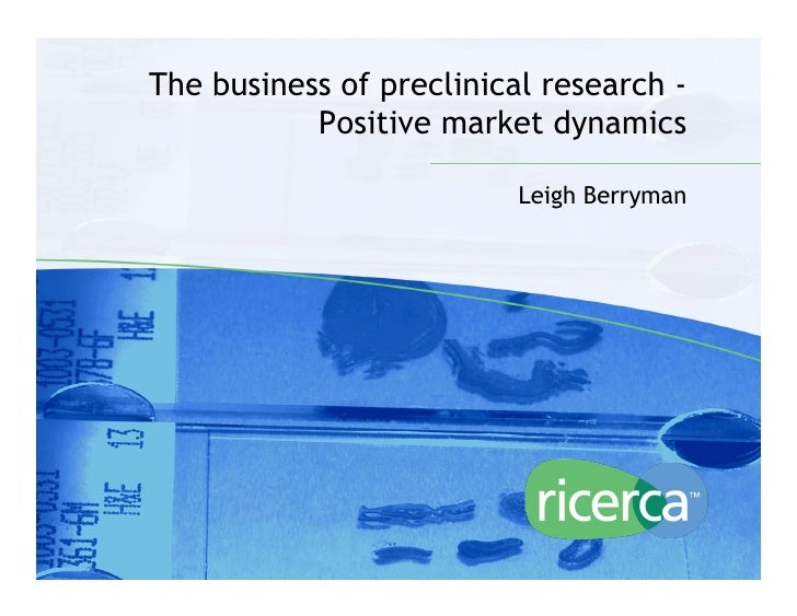 The business of preclinical research -                Positive market dynamics                                Leigh Berrym...