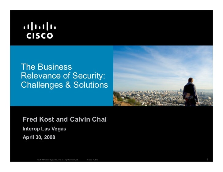 The Business Relevance of Security: Challenges  Solutions    Fred Kost and Calvin Chai Interop Las Vegas April 30, 2008   ...