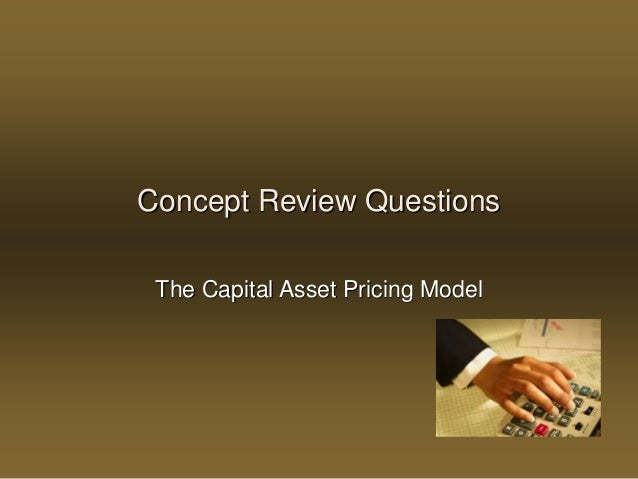 capital asset pricing model questions The capital asset pricing model (capm) is an economic model for valuing stocks , securities,  question on capm: i know that in the capm model th.