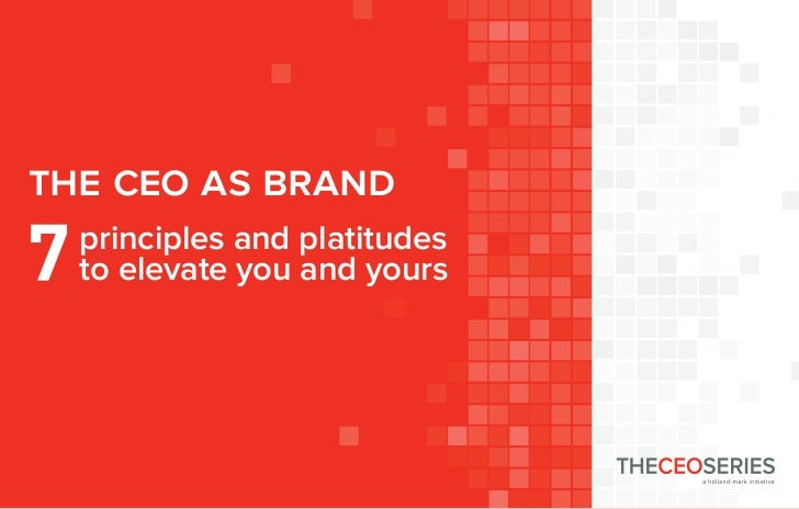 the ceo as brand  Habit #? Headline  principles and platitudes  to elevate you and yours
