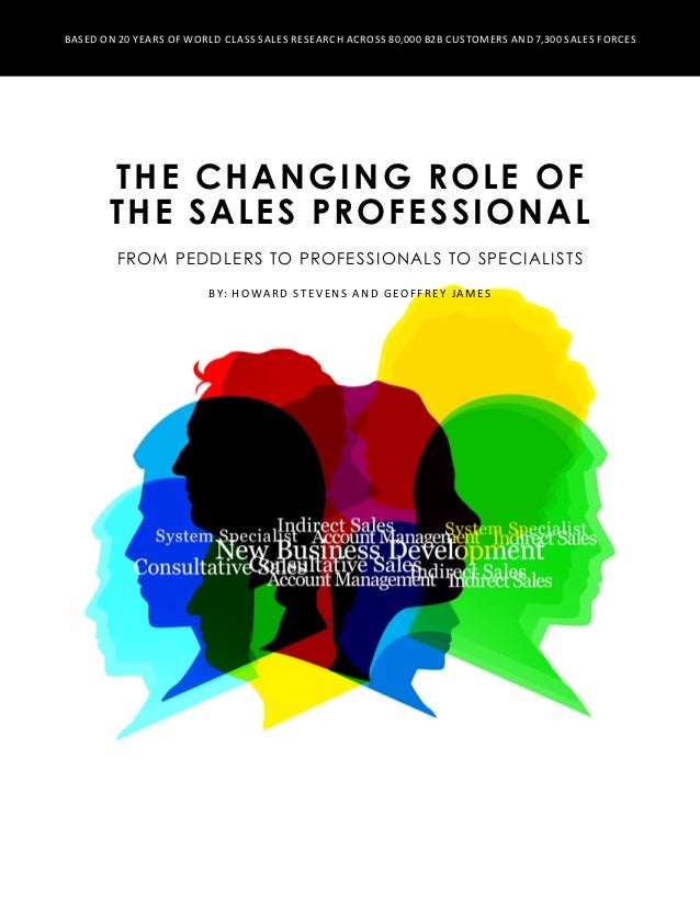 The Changing Role of the sales professional FROM PEDDLERS TO PROFESSIONALS TO SPECIALISTS By: Howard Stevens and Geoffrey ...