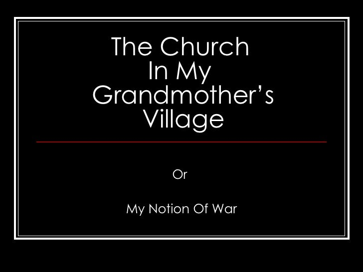 The Church  In My  Grandmother's Village Or  My Notion Of War