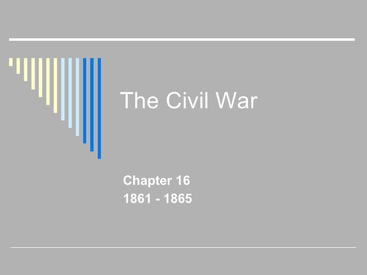 The Civil War Chapter 16 1861 - 1865