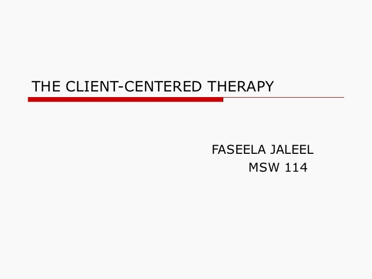 THE CLIENT-CENTERED THERAPY FASEELA JALEEL MSW 114