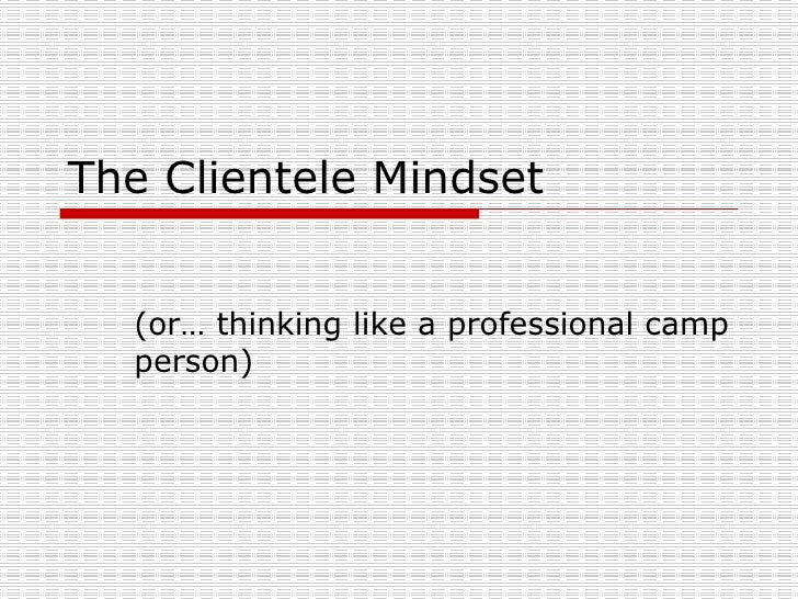 The Clientele Mindset (or… thinking like a professional camp person)
