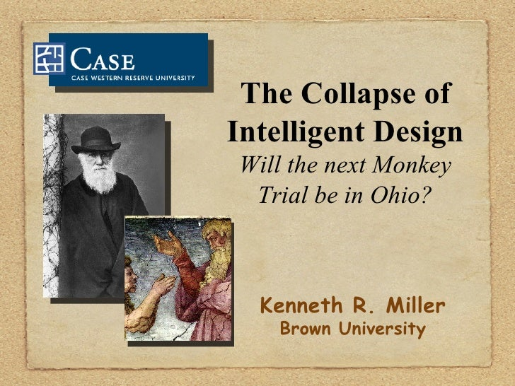 The Collapse of Intelligent Design Will the next Monkey Trial be in Ohio? Kenneth R. Miller Brown University