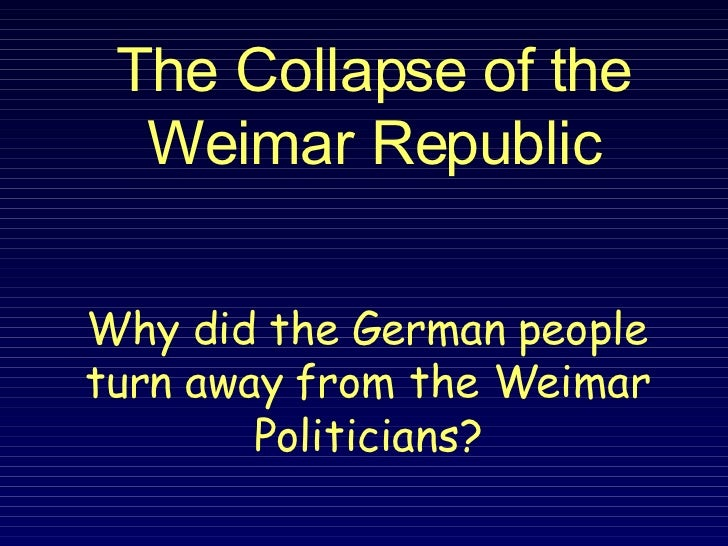 why was the weimar republic in Seventy-five years ago, hitler came to power, ending the weimar republic did  germany's experiment with democracy between 1919 and.