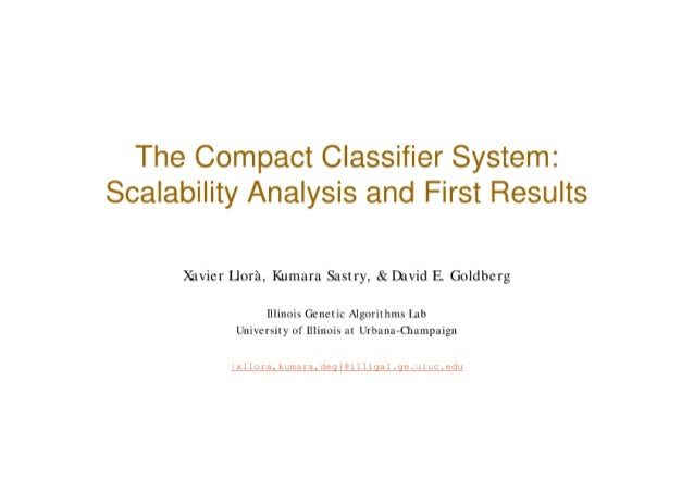 The Compact Classifier System: Scalability Analysis and First Results        Xavier Llorà, Kumara Sastry, & David E. Goldb...