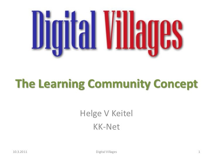 The Learning Community Concept<br />Helge V Keitel<br />KK-Net<br />10.3.2011<br />1<br />Digital Villages<br />