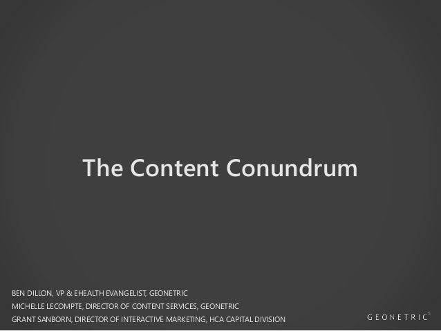 The Content Conundrum BEN DILLON, VP & EHEALTH EVANGELIST, GEONETRIC MICHELLE LECOMPTE, DIRECTOR OF CONTENT SERVICES, GEON...