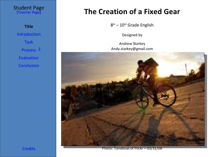 The Creation of a Fixed Gear Student Page Title Introduction Task Process Evaluation Conclusion Credits [ Teacher Page ] 8...
