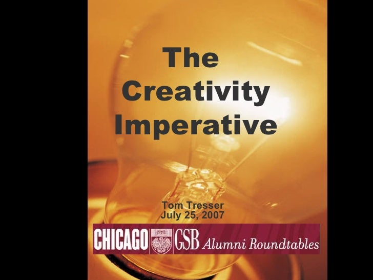 The  Creativity Imperative Tom Tresser July 25, 2007
