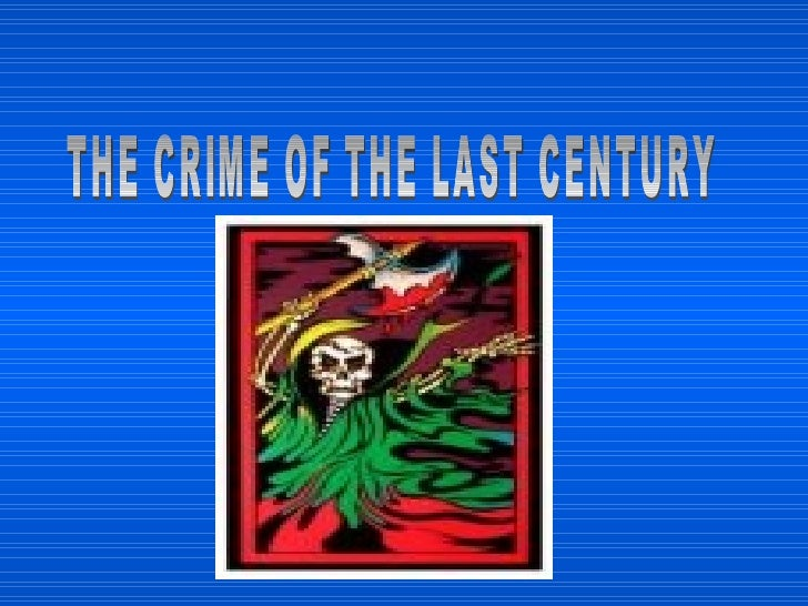 THE CRIME OF THE LAST CENTURY