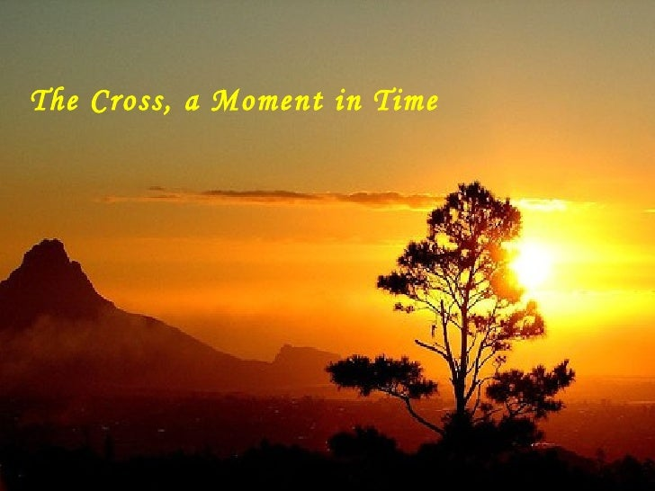 The Cross, a Moment in Time