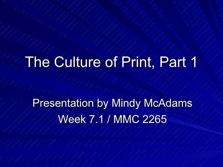 The Culture of Print, Part 1 Presentation by Mindy McAdams Week 7.1 / MMC 2265