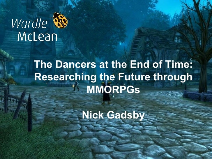 The Dancers at the End of Time: Researching the Future through MMORPGs