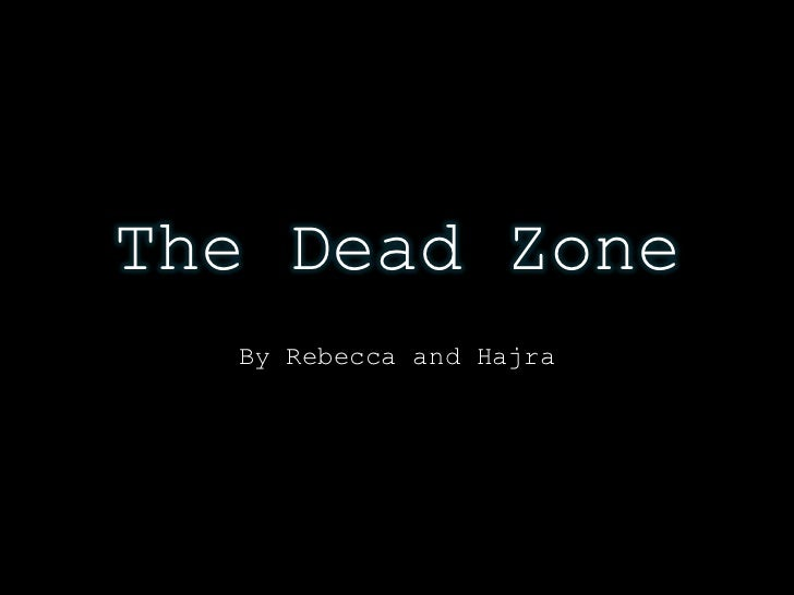 The Dead Zone  By Rebecca and Hajra