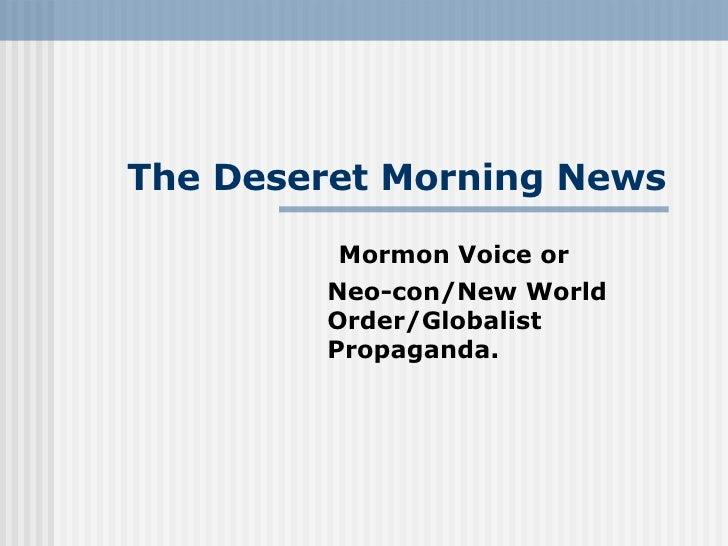 The Deseret Morning News Mormon Voice or  Neo-con/New World Order/Globalist Propaganda.