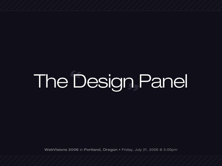 """"""" The Design Panel                            """"     WebVisions 2006 in Portland, Oregon • Friday, July 21, 2006 @ 3:00pm"""