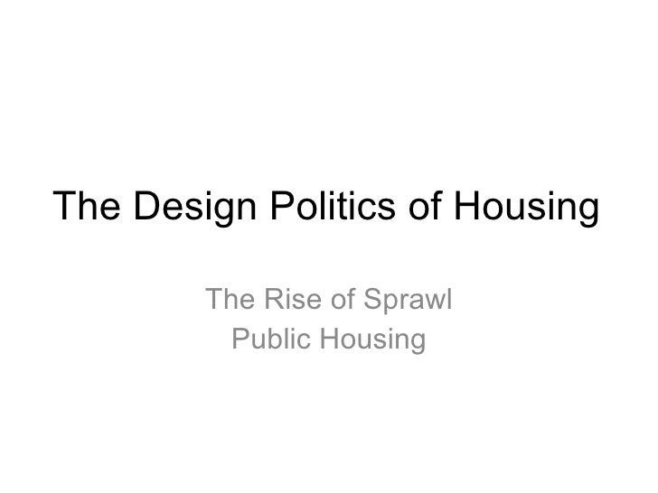 The Design Politics of Housing The Rise of Sprawl Public Housing