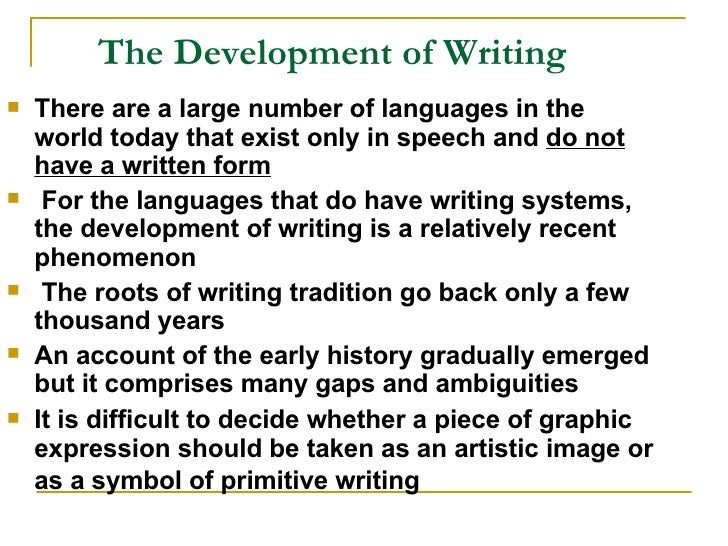 The Development of Writing  <ul><li>There are a large number of languages in the world today that exist only in speech and...