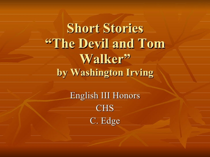 """Short Stories """"The Devil and Tom Walker"""" by Washington Irving English III Honors CHS C. Edge"""