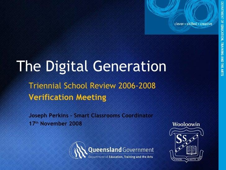 The Digital Generation Triennial School Review 2006-2008 Verification Meeting Joseph Perkins – Smart Classrooms Coordinato...