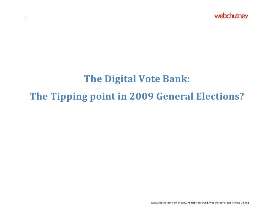 1                    The Digital Vote Bank:     The Tipping point in 2009 General Elections?                              ...
