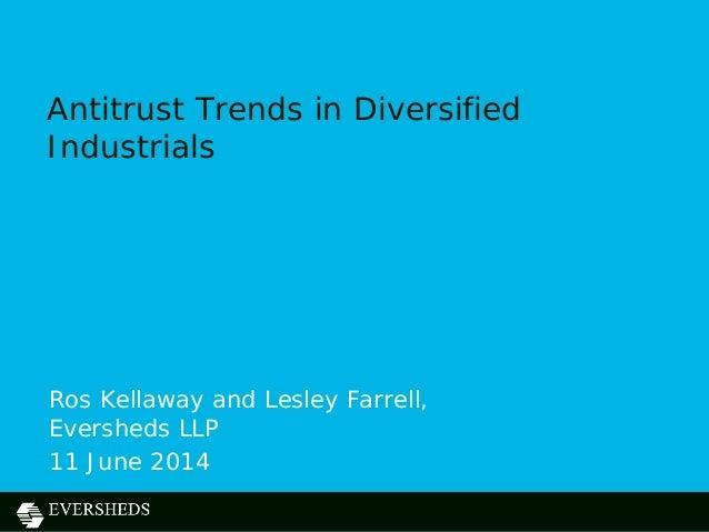 Antitrust Trends in Diversified Industrials Ros Kellaway and Lesley Farrell, Eversheds LLP 11 June 2014