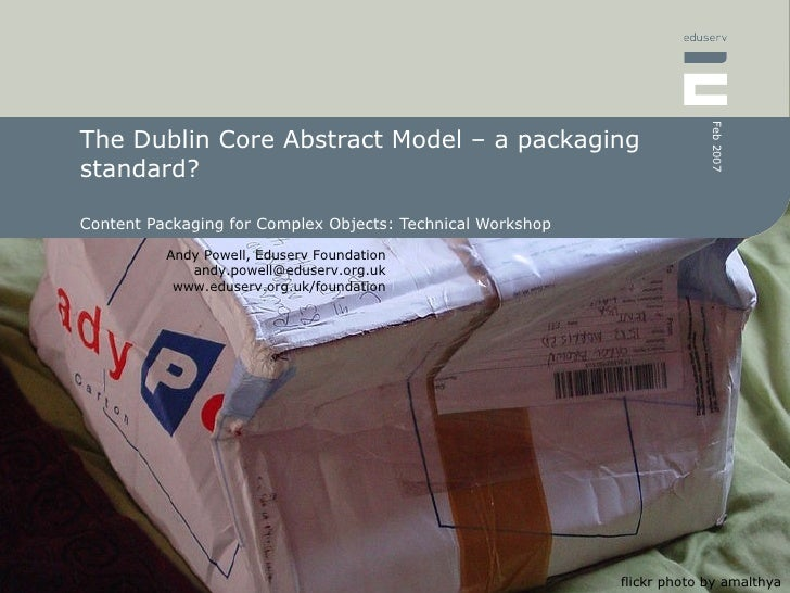 The Dublin Core Abstract Model – a packaging standard? Content Packaging for Complex Objects: Technical Workshop flickr ph...
