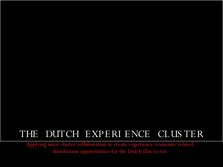 THE DUTCH EXPERIENCE CLUSTER Applying inter-cluster collaboration to create experience economic related distribution oppor...