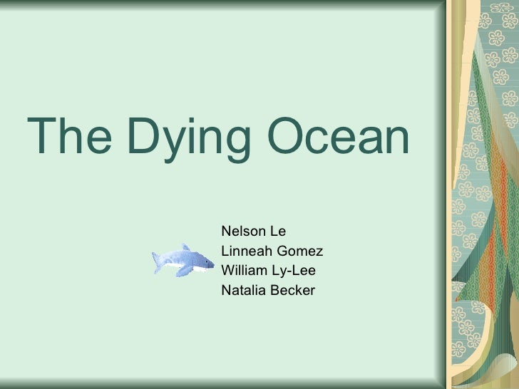 The Dying Ocean Nelson Le Linneah Gomez William Ly-Lee Natalia Becker