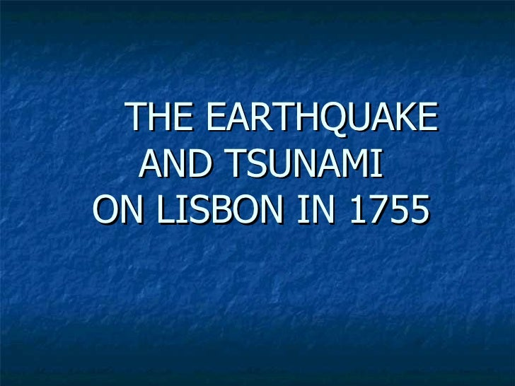 THE EARTHQUAKE  AND TSUNAMI ON LISBON IN 1755