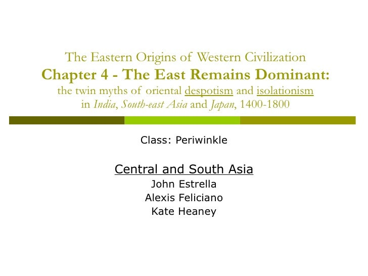 The Eastern Origins of Western Civilization Chapter 4 - The East Remains Dominant: the twin myths of oriental  despotism  ...