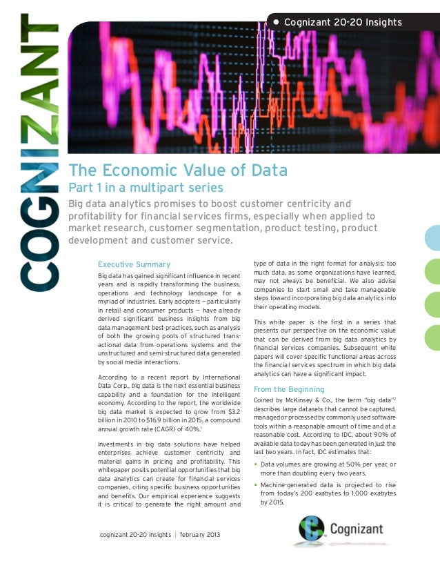 • Cognizant 20-20 InsightsThe Economic Value of DataPart 1 in a multipart seriesBig data analytics promises to boost custo...