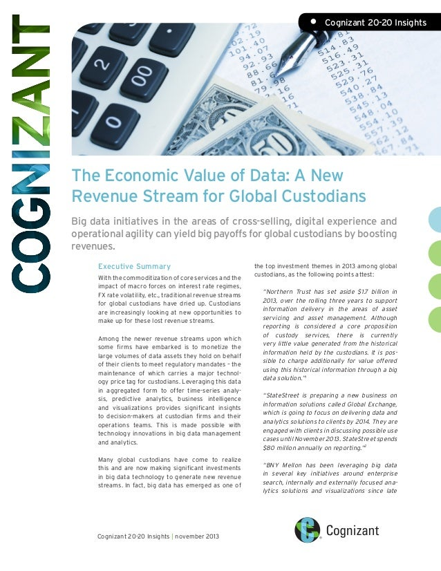 •	  Cognizant 20-20 Insights  The Economic Value of Data: A New Revenue Stream for Global Custodians Big data initiatives ...