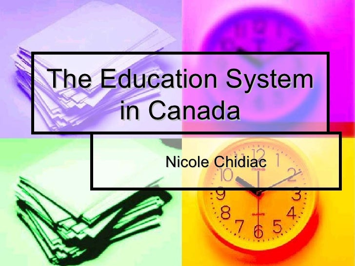 The Education System in Canada Nicole Chidiac