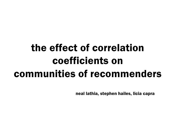 the effect of correlation coefficients on communities of recommenders neal lathia, stephen hailes, licia capra