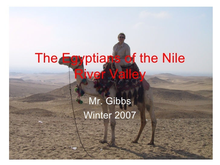 The Egyptians of the Nile River Valley Mr. Gibbs Winter 2007