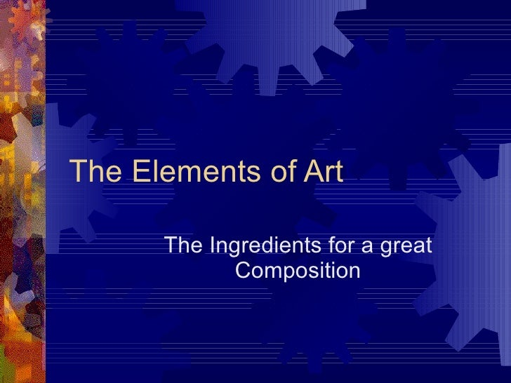 The Elements of Art The Ingredients for a great Composition