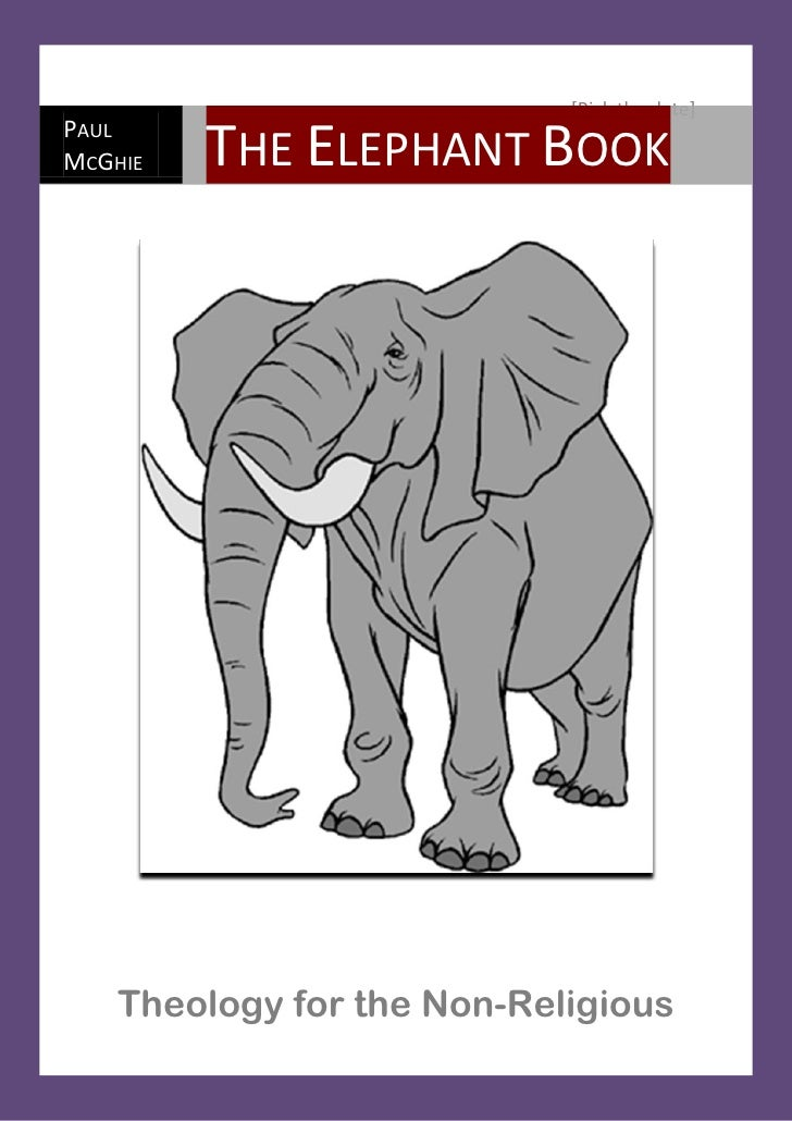 [Pick the date] PAUL MCGHIE   THE ELEPHANT BOOK         Theology for the Non-Religious