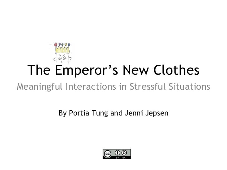 The Emperor's New ClothesMeaningful Interactions in Stressful Situations          By Portia Tung and Jenni Jepsen